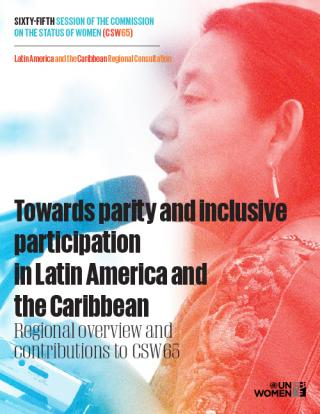 Towards parity and inclusive participation in Latin America and the Caribbean. Regional overview and contributions to CSW65